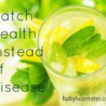 Catch Health Instead of Disease