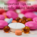Important Tips on How to Handle Taking Medication