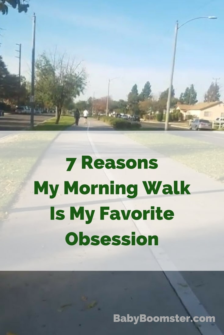 Baby Boomer Women | 7 Reasons My Morning Walk Is My Favorite Obsession