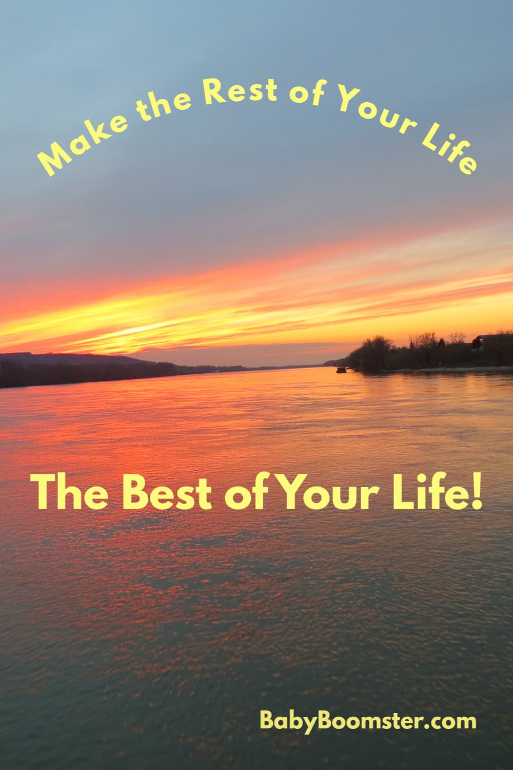 Make the rest of your life, the best of your life - a #mantra for Baby Boomers #womenover50 #midlife