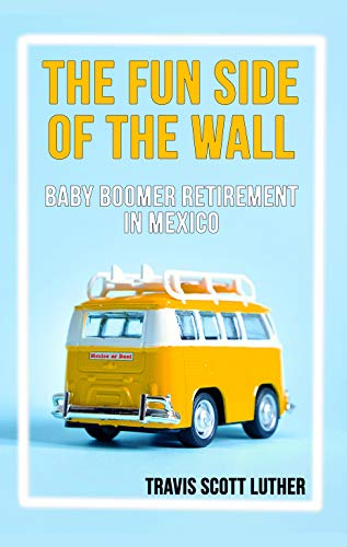 The fun side of the wall - a book about Baby Boomer expats in Mexico
