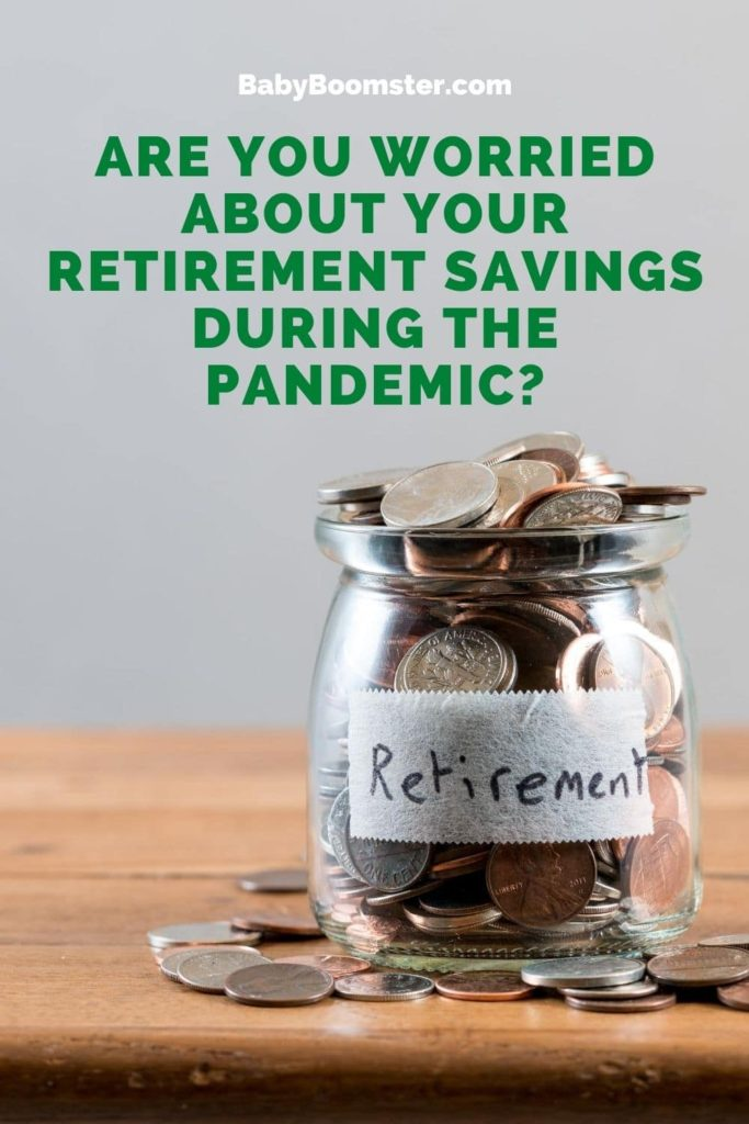 Are you worried about your retirement savings during the pandemic? Here are some tips to help you get through the storm.