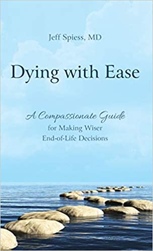 The book Dying with Ease by Jeff Speiss MD about confronting your mortality and death.