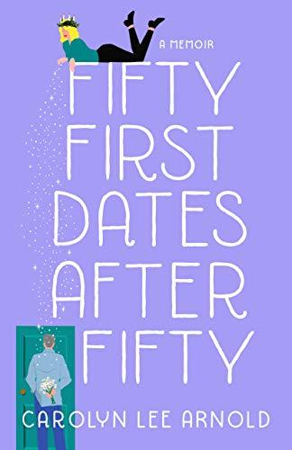 Fifty First Dates After Fifty: A Memoir book